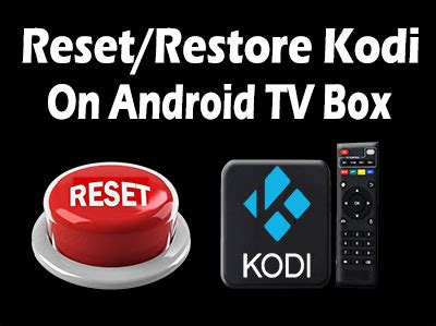 reset android tv box how to reset or restore kodi on anroid tv box