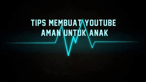 membuat anak youtube tips membuat youtube aman untuk anak youtube