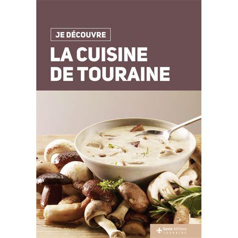 editeur livre cuisine je d 233 couvre la cuisine de touraine je d 233 couvre geste
