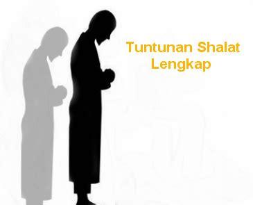 Tuntunan Shalat Wajib Dan Sunnah tuntunan shalat lengkap sahabat muslim
