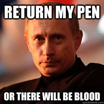 Pen Meme - return my pen or there will be blood scumbag vladimir