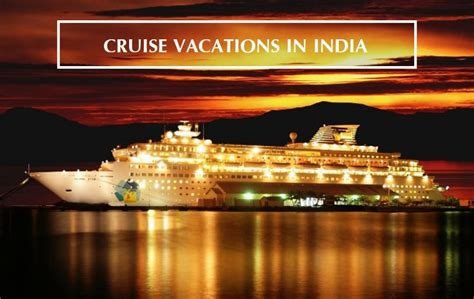 boat cruise vacation 10 destinations for cruise vacations in india