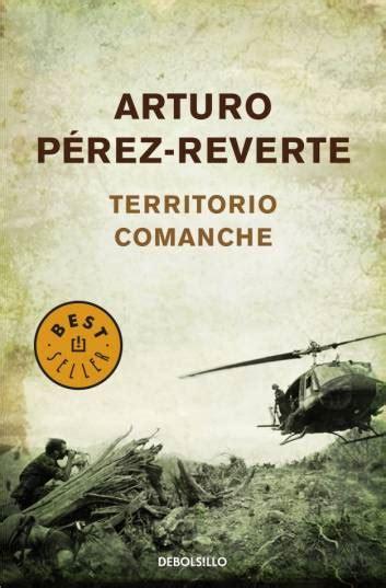 libro territorio comanche territorio comanche web oficial de arturo p 233 rez reverte
