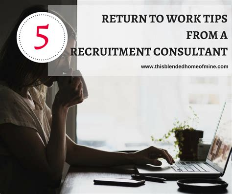5 tips from a recruitment consultant about returning to work this blended home of mine