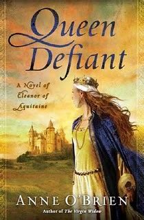 defiant books defiant a novel of eleanor of aquitaine by o