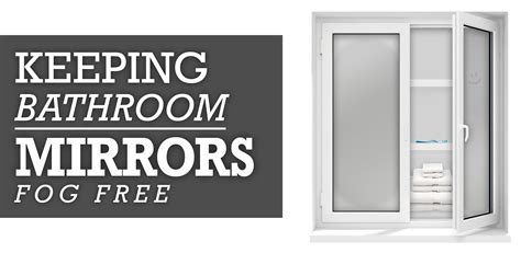Keep Bathroom Mirror From Fogging Keep Bathroom Mirror From Fogging 28 Images Use To Prevent Your Car Windows