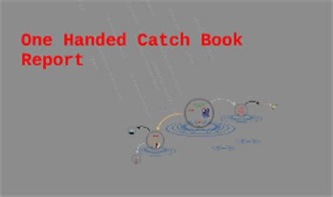 book report on catching one handed catch book report by travis politakis on prezi