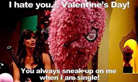 I Hate Valentines Day Meme - i hate you valentine s day you always sneak up on me