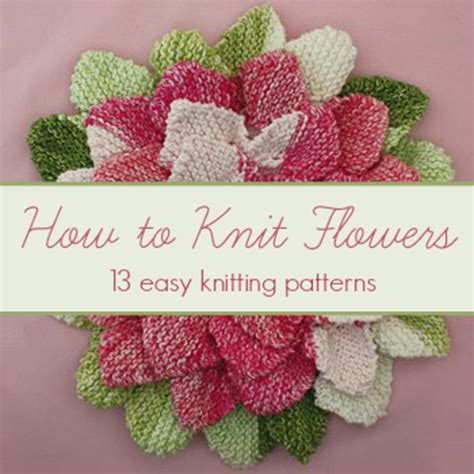 all free knitting patterns how to knit flowers 13 easy knitting patterns
