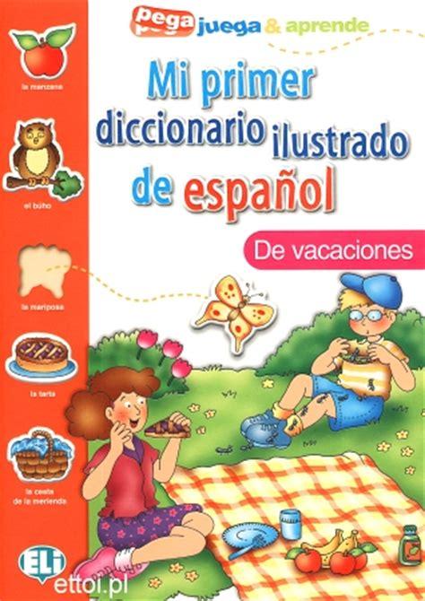 mi primer diccionario de 8416124213 mi primer diccionario ilustrado de espa 241 ol de vacaciones