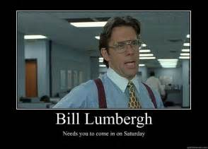 Office Space Come In On Saturday Bill Lumbergh Needs You To Come In On Saturday