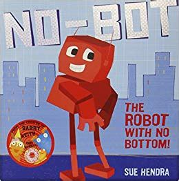 no bot the robot with no bottom amazon co uk sue hendra 9780857074454 books