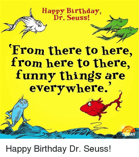 Dr Seuss Memes - happy birthday dr seuss from there to here from here to
