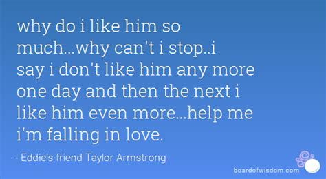 Why Do I Like Him So Much Why Can T I Stop I Say I Don