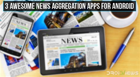 awesome android apps 3 awesome news aggregation apps for android droidviews