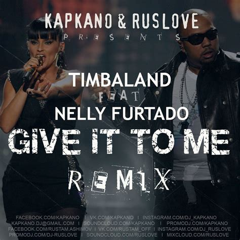 Timbaland Give It To Me by Timbaland Ft Nelly Furtado Give It To Me Kapkano