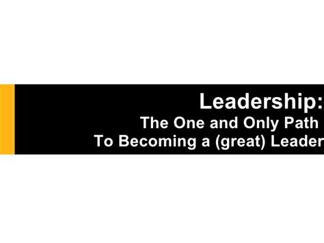 leadership the one and only path to becoming a great leader