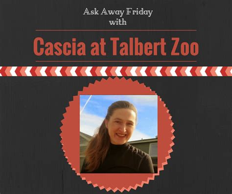 Ask Away by B Is 4 Ask Away Friday With Cascia At Talbert Zoo