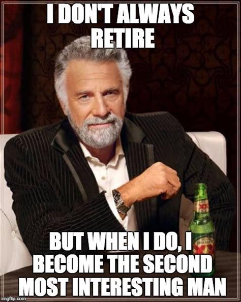 Most Interesting Man Meme Creator - we will miss you imgflip