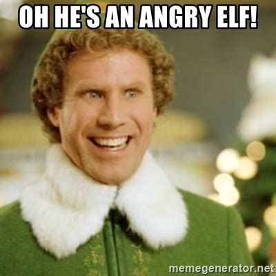 oh he s an angry elf buddy the elf meme generator