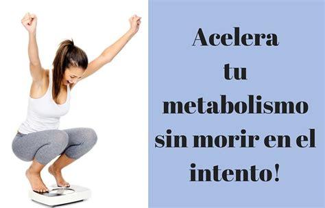 acelera tu metabolismo 8448023226 paso a paso acelera tu metabolismo sin morir en el intento