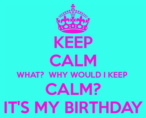 imagenes keep a calm it s my birthday month in btween thoughts it s my birthday