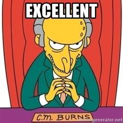 Mr Burns Excellent Meme - excellent mr burns meme generator