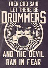 And Then Satan Said Let - 25 best ideas about drummer quotes on pinterest drums