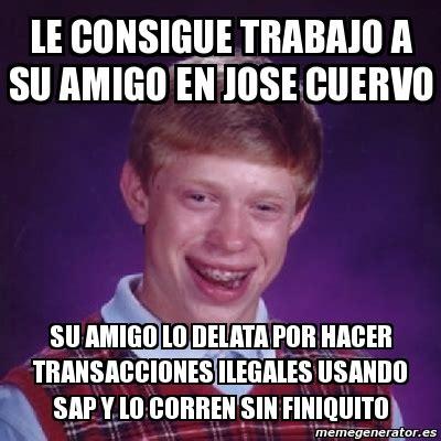 Jose Cuervo Meme - meme bad luck brian le consigue trabajo a su amigo en