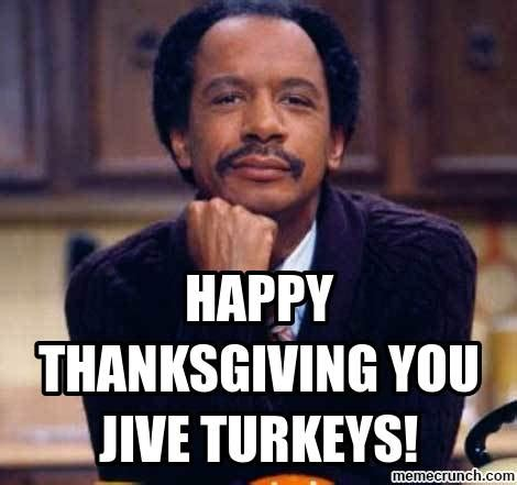 Jive Turkey Meme - happy thanksgiving you jive turkeys