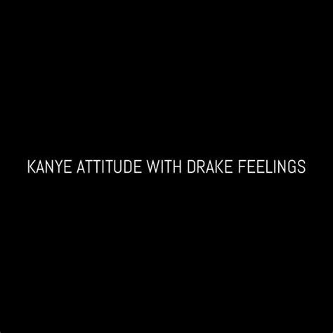 bio for instagram attitude kanye attitude with drake feelings instagram