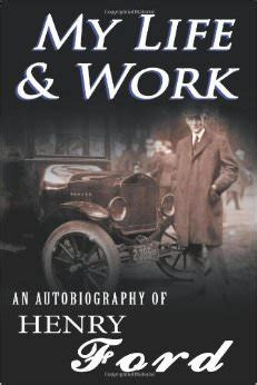 my and work autobiography of henry ford books truths 438 you can t build a reputation on what you re