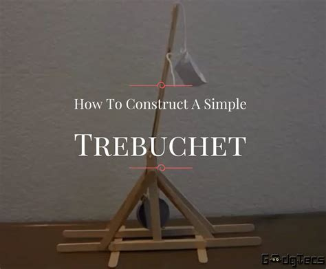How To Make A Paper Trebuchet - how to construct a simple trebuchet in less than 10