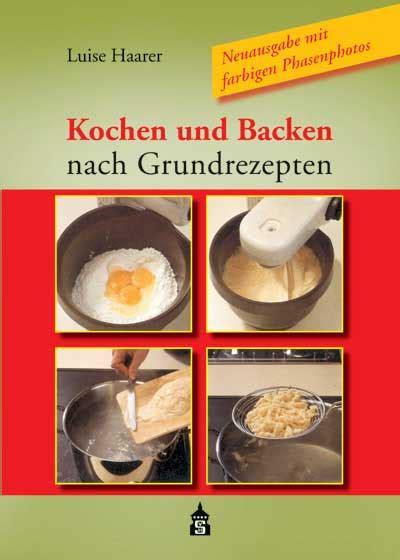 kochen und backen nach grundrezepten luise haarer