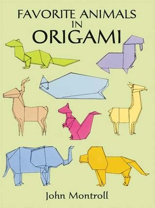 The Complete Book Of Origami Animals - favorite animals in origami by montroll reviews