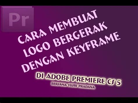 tutorial membuat video dengan adobe premiere tutorial adobe premiere membuat logo bergerak