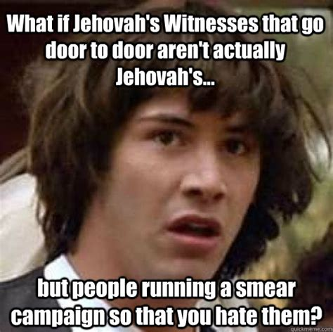 And Them They That Jehovah You by What If Jehovah S Witnesses That Go Door To Door Aren T