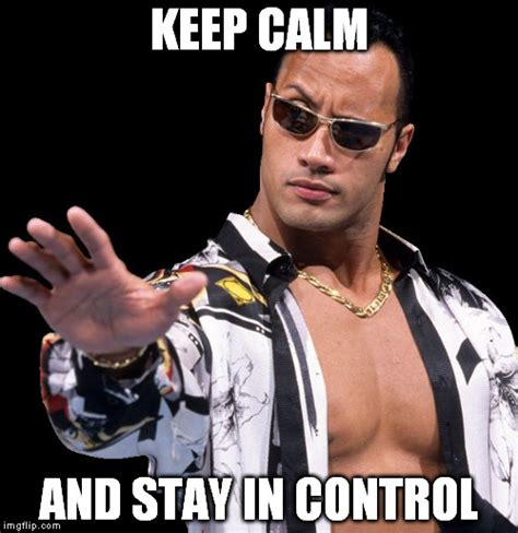 Remain Calm Meme - the rock says keep calm imgflip