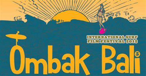 ombak surf film festival ombak bali surf film festival ready to go indosurflife com