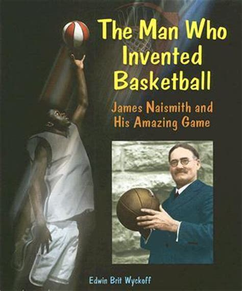 the man who made the man who invented basketball edwin brit wyckoff 9780766028463
