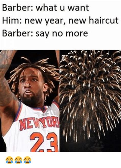here s what want at a new year s barber what u want him new year new haircut barber say no