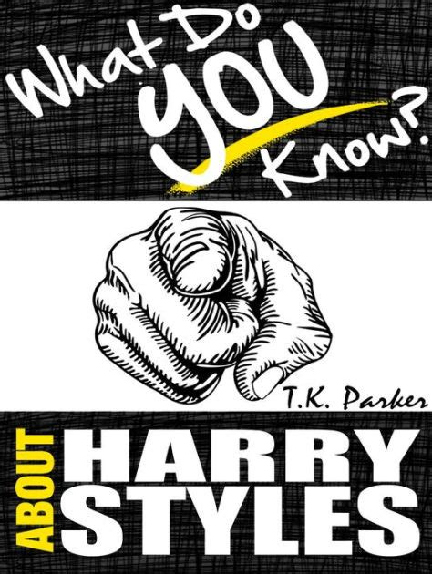 harry styles the unauthorized biography what do you know about harry styles the unauthorized