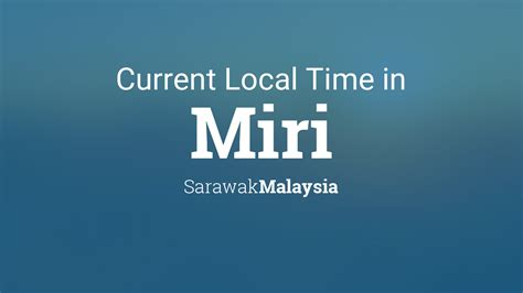 current local time  miri sarawak malaysia