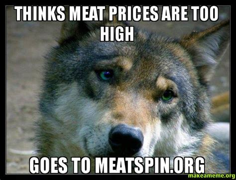 Meatspin Meme - thinks meat prices are too high goes to meatspin org