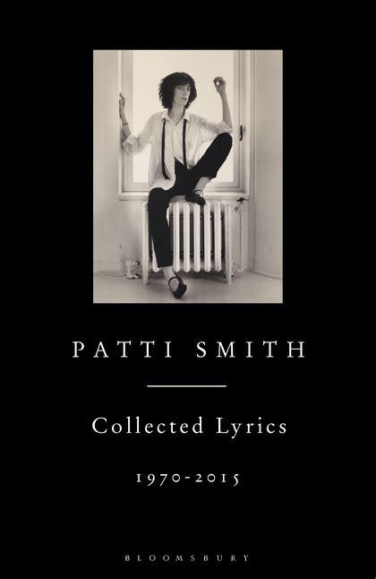 patti smith collected lyrics 1970 2015 patti smith bloomsbury publishing
