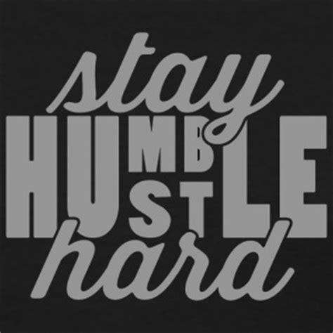 T Shirt Kaos Work Stay Humble In Black shop hustle t shirts spreadshirt