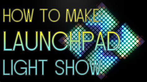 how to create light show how to make a launchpad light show launchpad