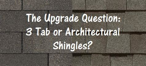 upgrade question  tab  architectural shingles