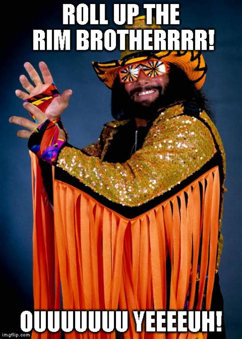 Roll Up Meme - image tagged in randy savage imgflip