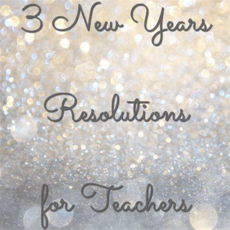 new year resolution for teachers 3 new years resolutions for teachers minds in bloom